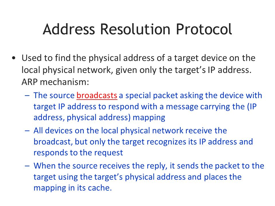 Address Resolution Protocol Used to find the physical address of a target device on the local physical network, given only the target's IP address.