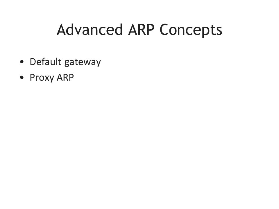 Advanced ARP Concepts Default gateway Proxy ARP