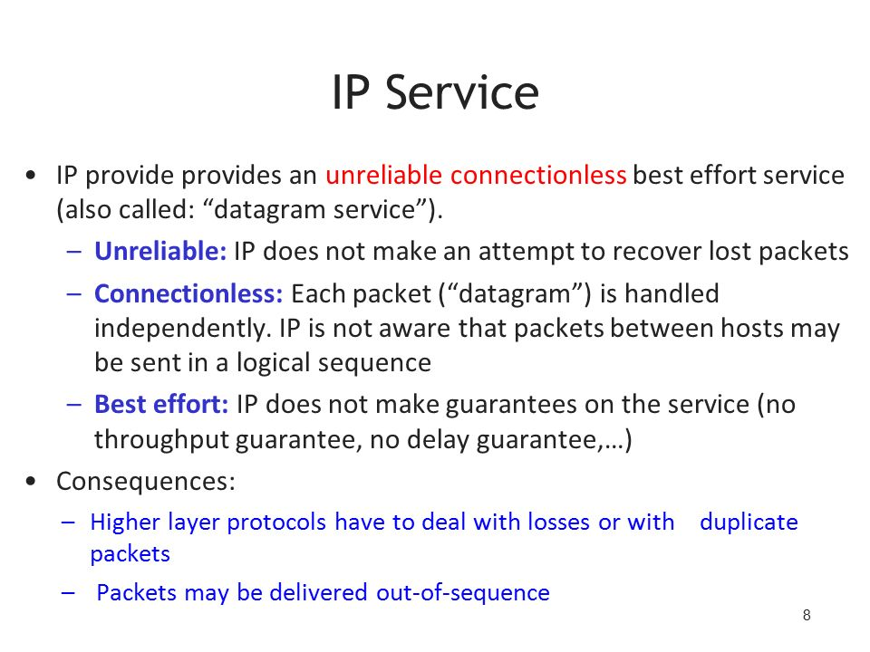 8 IP Service IP provide provides an unreliable connectionless best effort service (also called: datagram service ).