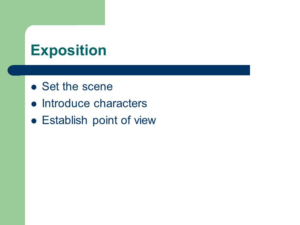 Exposition Set the scene Introduce characters Establish point of view
