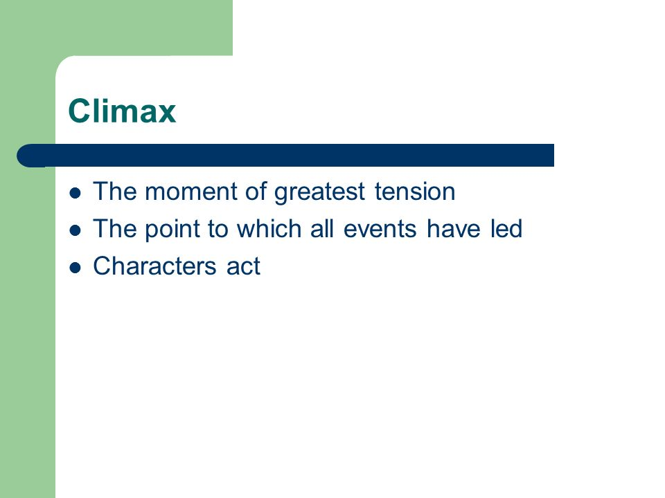 Climax The moment of greatest tension The point to which all events have led Characters act