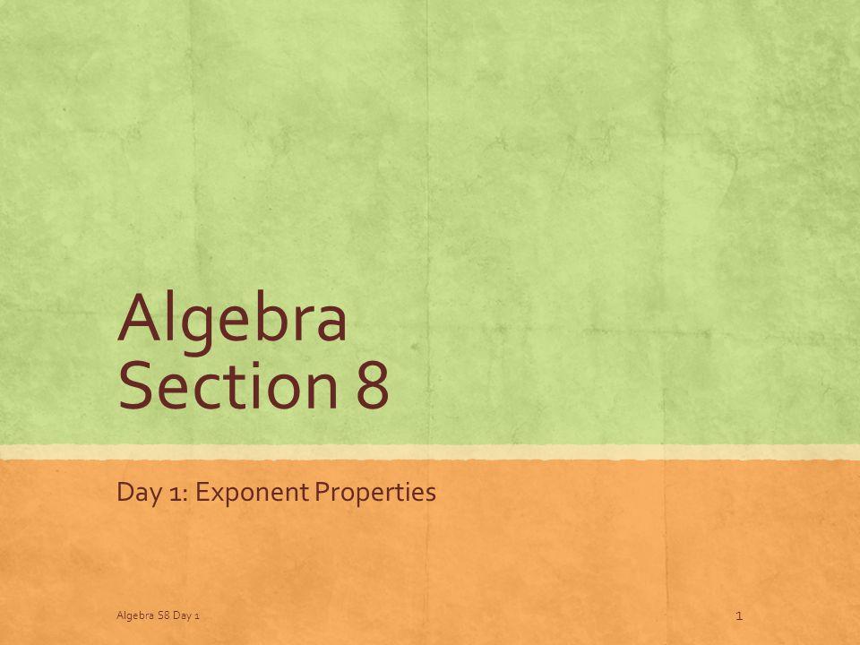 Algebra Section 8 Day 1: Exponent Properties Algebra S8 Day 1 1