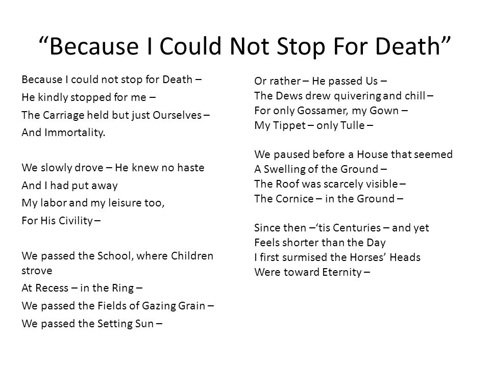 because i could not stop for death Type of poem ―because i could not stop for death‖ is a lyric poem with death as theme the poem contains six stanzas, each with four lines analysis stanza 1 line 1.