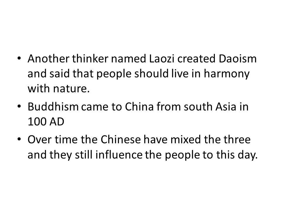 Another thinker named Laozi created Daoism and said that people should live in harmony with nature.