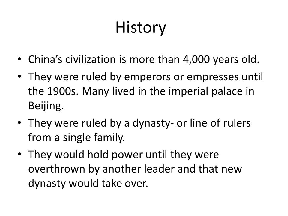 History China's civilization is more than 4,000 years old.