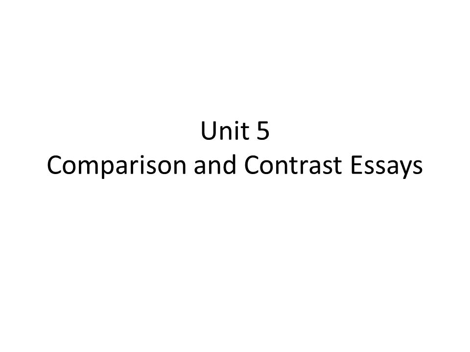 unit comparison and contrast essays what is comparison  1 unit 5 comparison and contrast essays