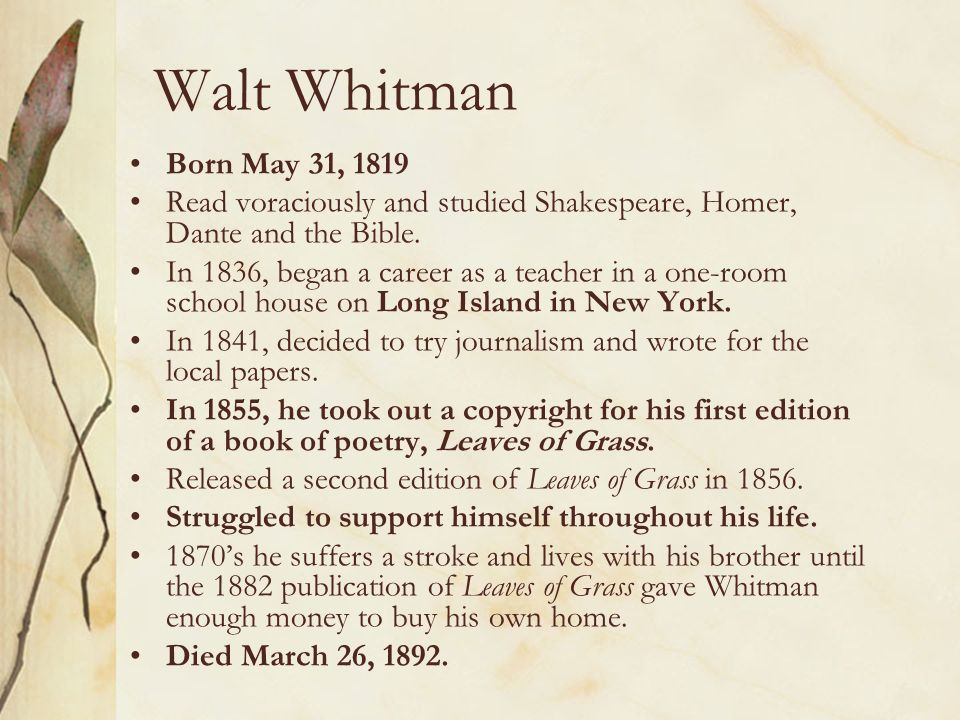 Walt Whitman Born May 31, 1819 Read voraciously and studied Shakespeare, Homer, Dante and the Bible.