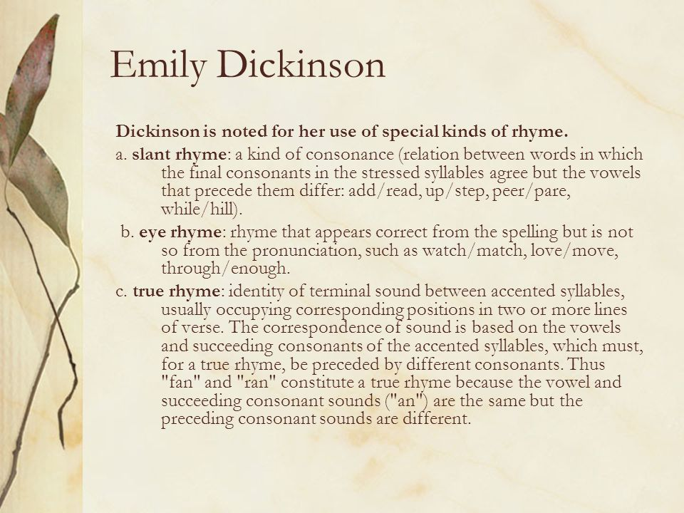 Emily Dickinson Dickinson is noted for her use of special kinds of rhyme.