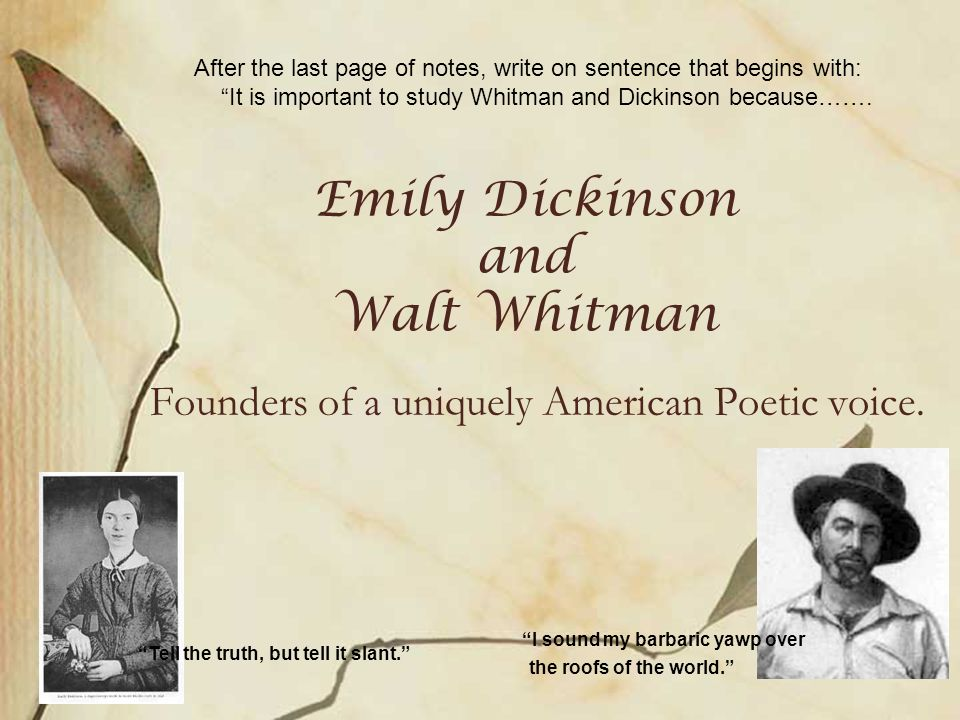 Emily Dickinson and Walt Whitman Founders of a uniquely American Poetic voice.
