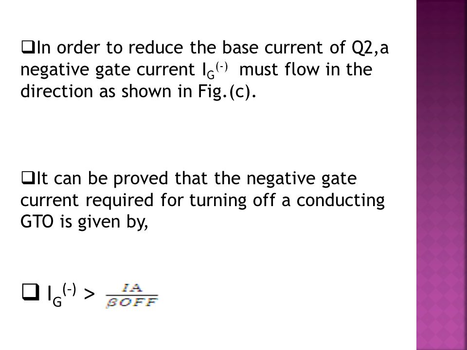  In order to reduce the base current of Q2,a negative gate current I G (-) must flow in the direction as shown in Fig.(c).