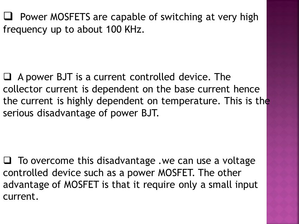  Power MOSFETS are capable of switching at very high frequency up to about 100 KHz.