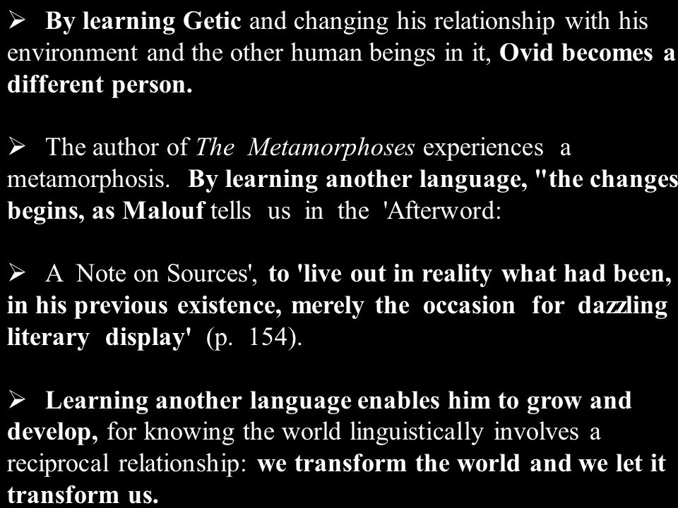 By learning Getic and changing his relationship with his environment and the other human beings