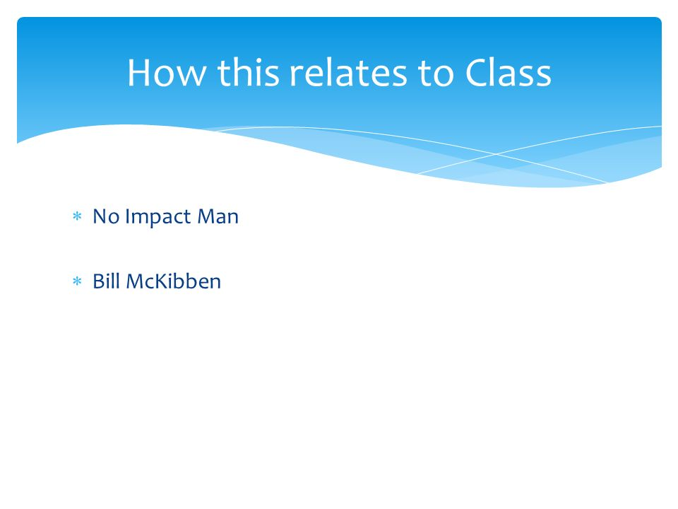  No Impact Man  Bill McKibben How this relates to Class