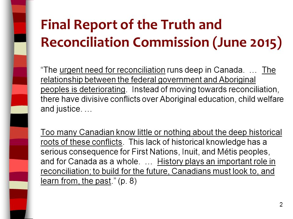 Final Report of the Truth and Reconciliation Commission (June 2015) The urgent need for reconciliation runs deep in Canada.