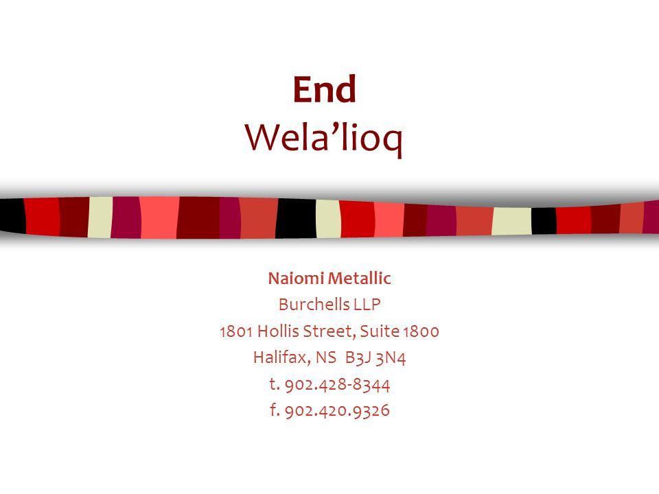 End Wela'lioq Naiomi Metallic Burchells LLP 1801 Hollis Street, Suite 1800 Halifax, NS B3J 3N4 t.