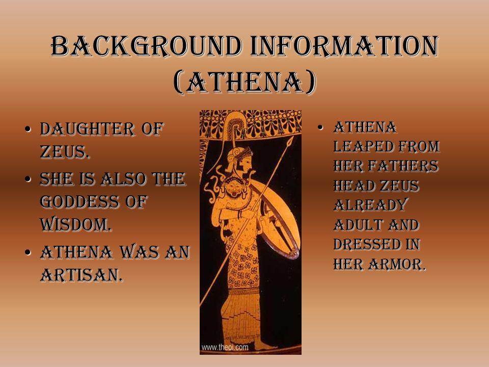 Background Information (Athena) Daughter of Zeus.Daughter of Zeus.