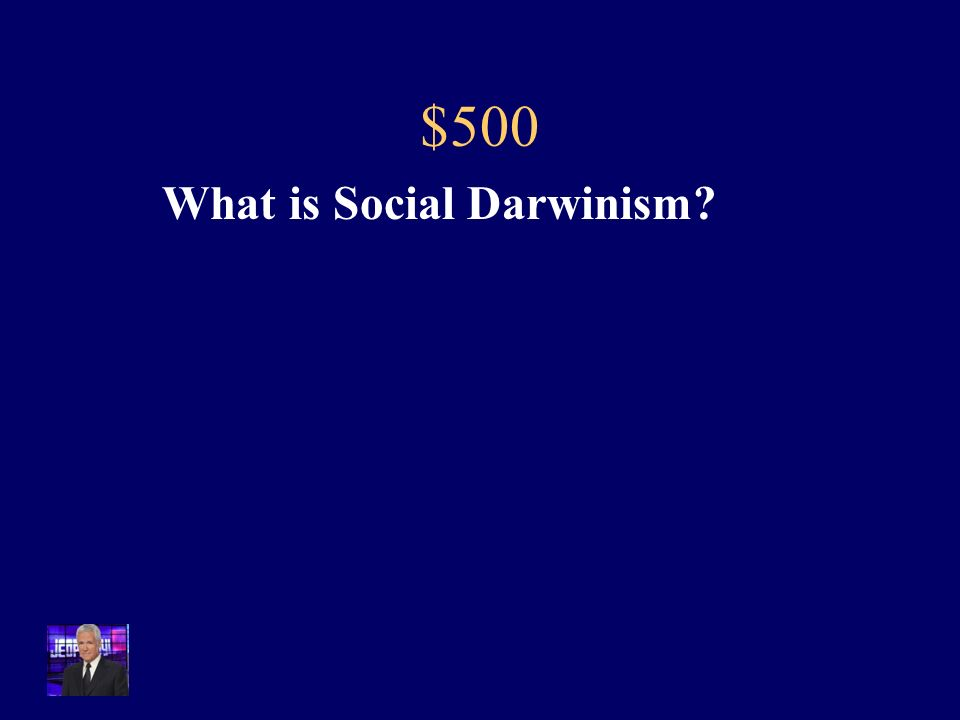 $500 The idea that some races and cultures are superior to others, and thrive and succeed over others as a result.