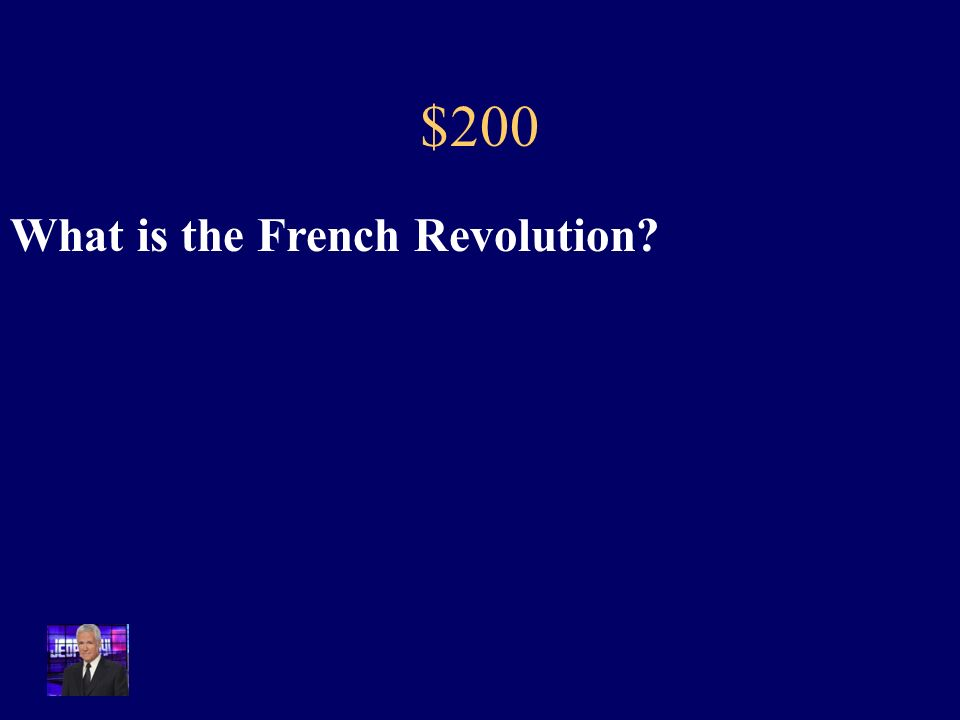 $200 This Revolution occurred because of deeply entrenched social hierarchies and tax systems that bankrupted the country and was inherently unjust.