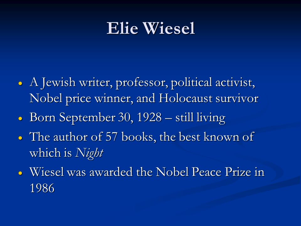 holocaust in night by elie wiesel Published in english in 1960, elie wiesel's night is an autobiographical account of his experience in the nazi concentration camps of auschwitz and buchenwald from 1944-1945 wiesel was born in sighet, romania in 1928, and raised in the jewish faith he was just fifteen years old when he and his family were deported to auschwitz ii-birkenau in.
