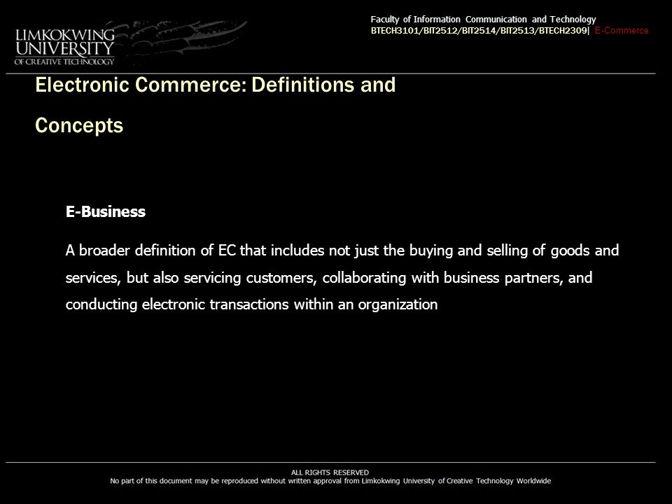 EC Classification E-Tailing Online retailing, usually B2C Business-To-Business-To-Consumer (B2B2C) E-commerce model in which a business provides some product or service to a client business that maintains its own customers Faculty of Information Communication and Technology BTECH3101/BIT2512/BIT2514/BIT2513/BTECH2309 | E-Commerce