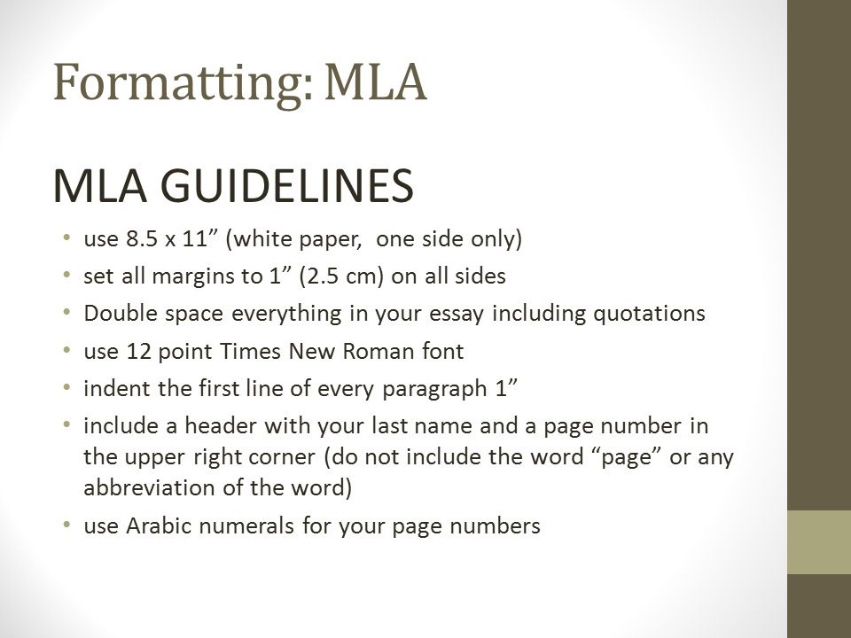mla format guidelines essay Mla style specifies guidelines for formatting manuscripts and using the english language in writing mla style also provides writers with a system for referencing their sources through parenthetical citation in their essays and works cited pages.