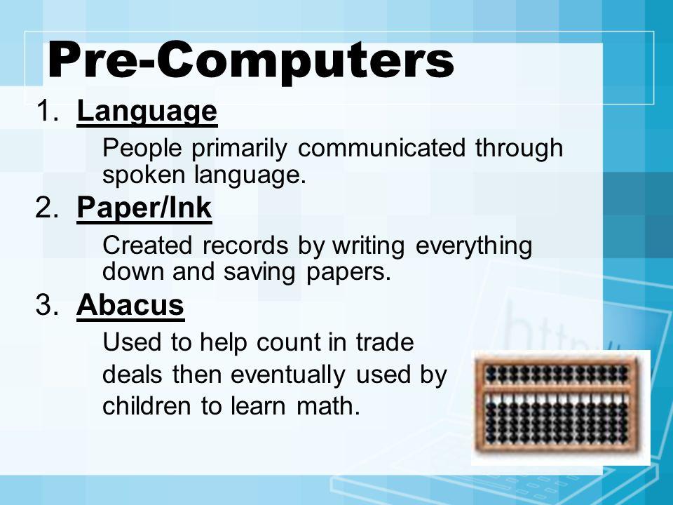 Pre-Computers 1. Language People primarily communicated through spoken language.