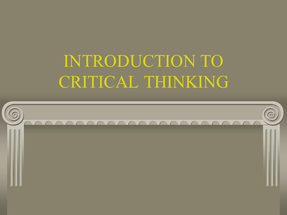 Intro to critical thinking