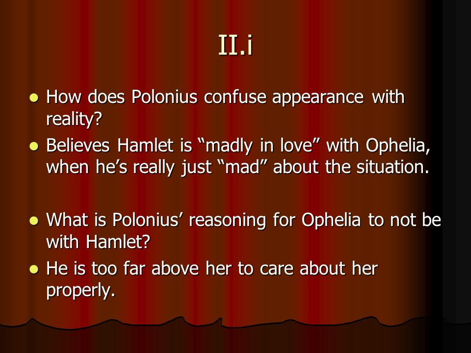 essay appearance reality hamlet - appearance vs reality in hamlet to be or not to be shakespeare's hamlet is the tale of a young prince determined to uncover the truth about his father's recent death hamlet's uncle (and also the deceased king's brother), claudius, marries his mother the queen, and therefore, takes the throne.