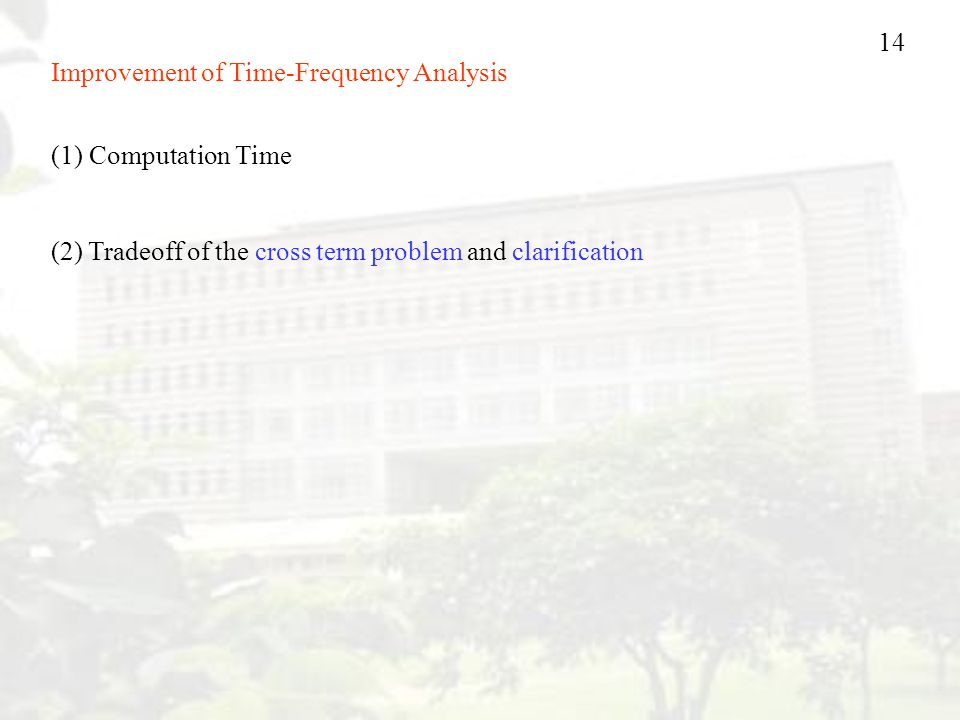 14 Improvement of Time-Frequency Analysis (1) Computation Time (2) Tradeoff of the cross term problem and clarification