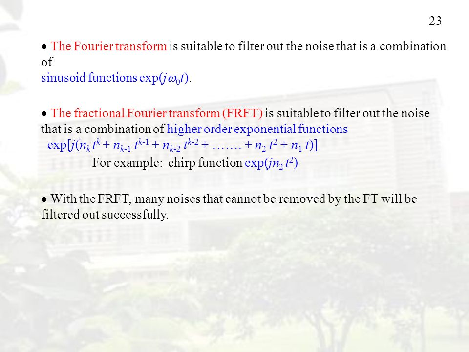 23  The Fourier transform is suitable to filter out the noise that is a combination of sinusoid functions exp(j  0 t).