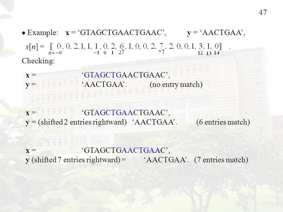 47  Example: x = 'GTAGCTGAACTGAAC', y = 'AACTGAA', s[n] =.