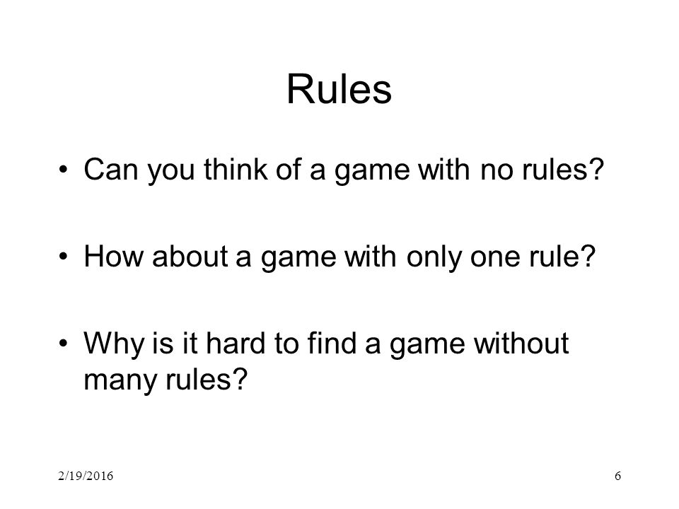 Rules Can you think of a game with no rules. How about a game with only one rule.