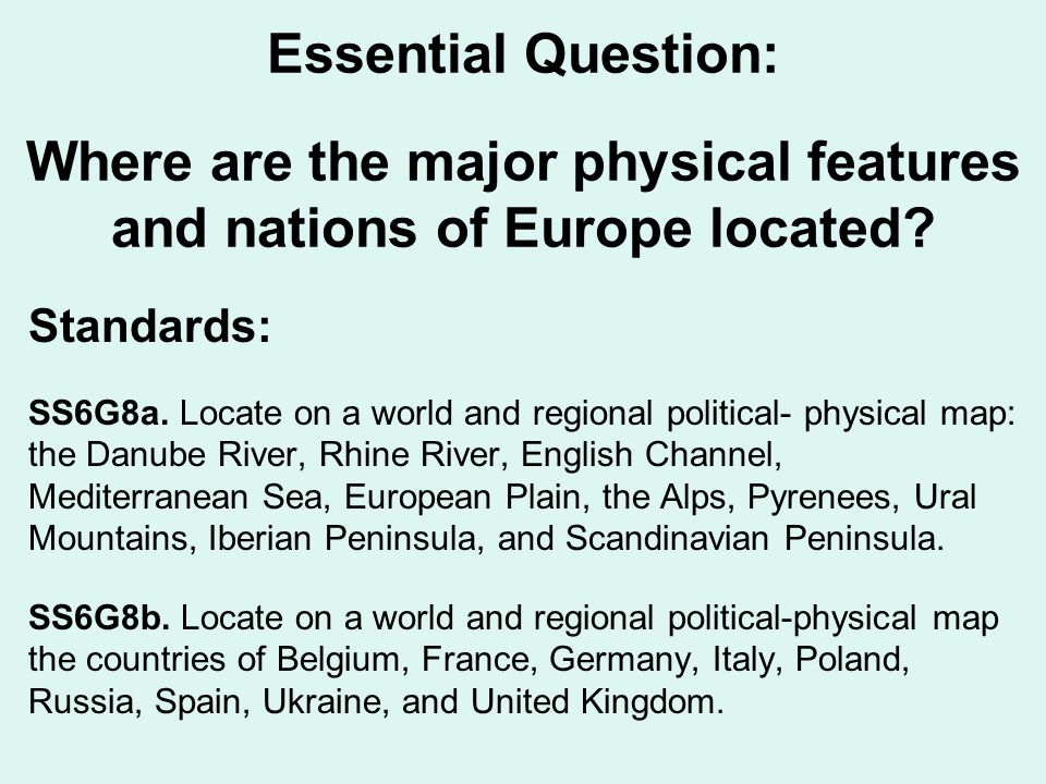 Essential Question: Where are the major physical features and nations of Europe located.