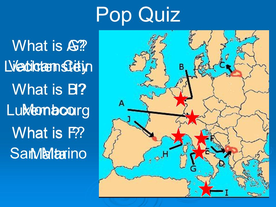 Pop Quiz What is A. Liechtenstein What is B. Luxembourg What is F.