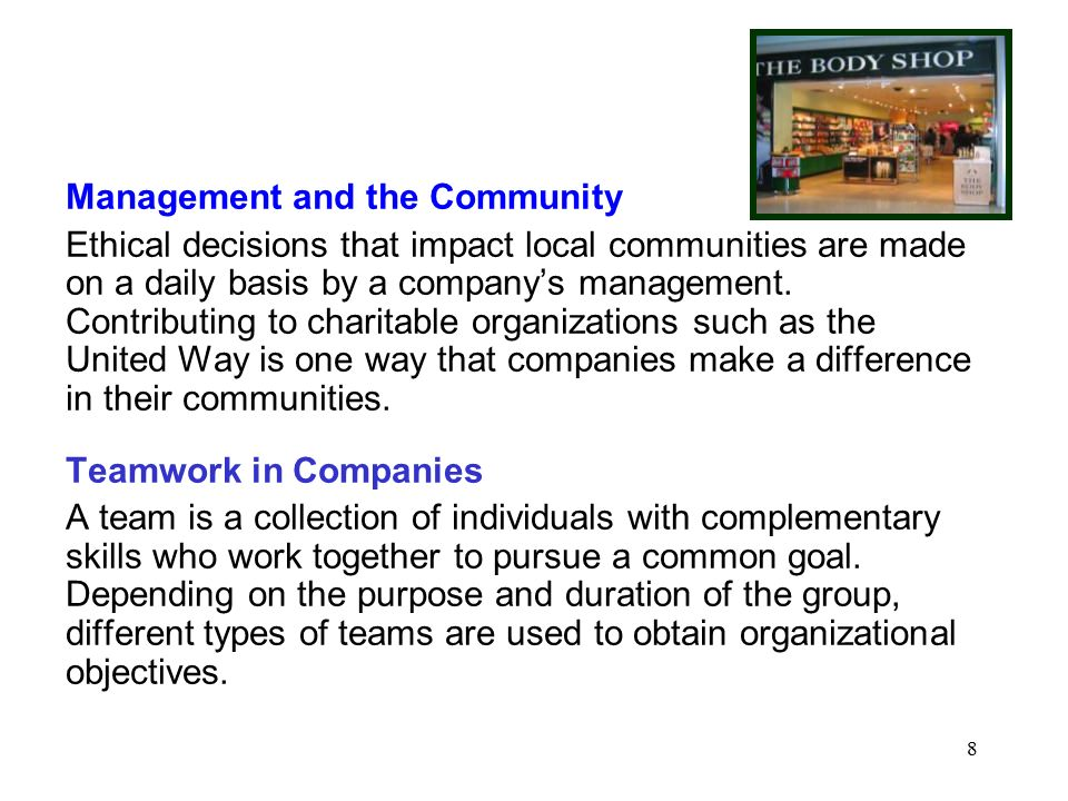 8 Management and the Community Ethical decisions that impact local communities are made on a daily basis by a company's management.
