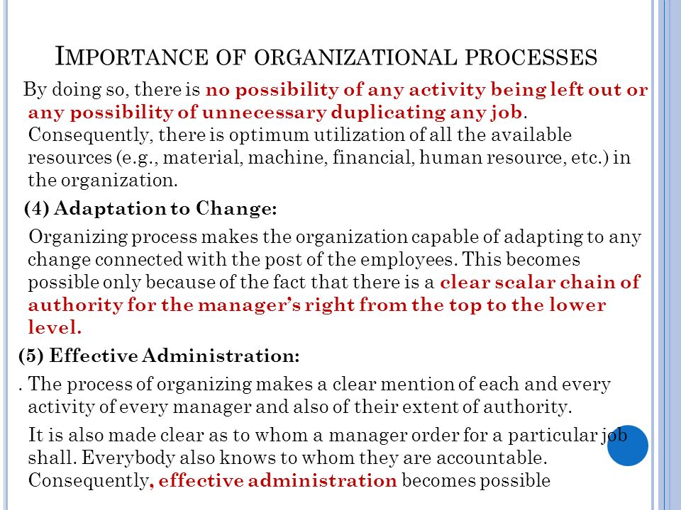 I MPORTANCE OF ORGANIZATIONAL PROCESSES By doing so, there is no possibility of any activity being left out or any possibility of unnecessary duplicating any job.