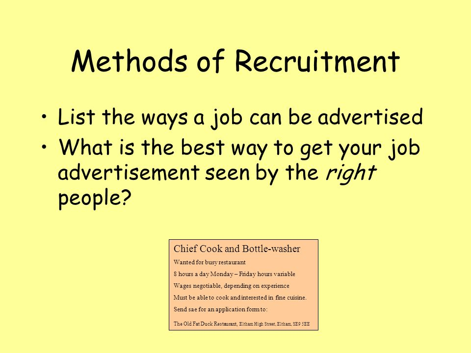 Methods of Recruitment List the ways a job can be advertised What is the best way to get your job advertisement seen by the right people.