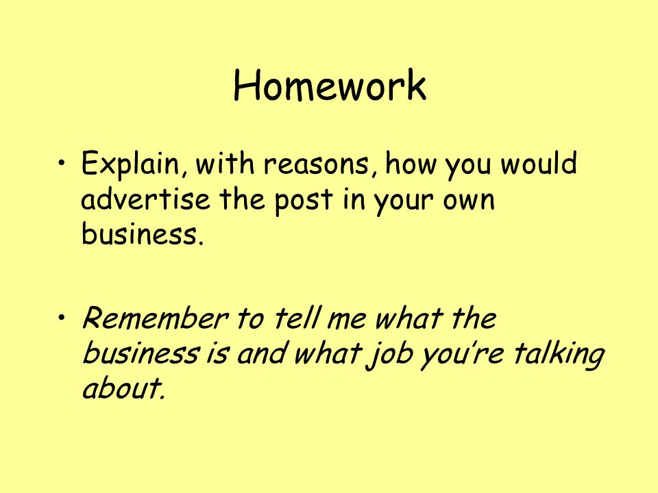 Homework Explain, with reasons, how you would advertise the post in your own business.