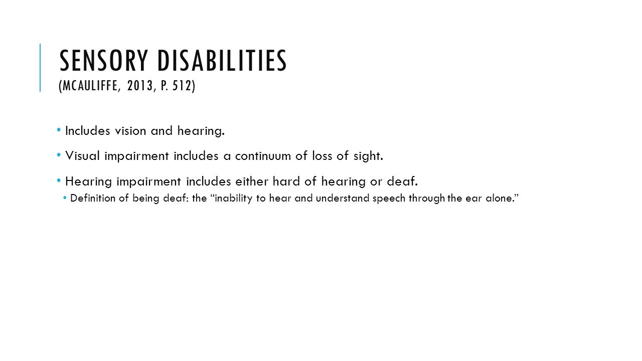 Sensory disabilities mcauliffe 2013 p 512 includes vision and hearing