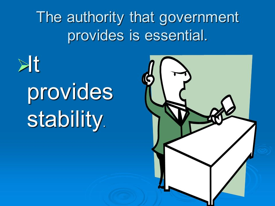 The purpose of government.  Government, is the power or authority that rules a country.