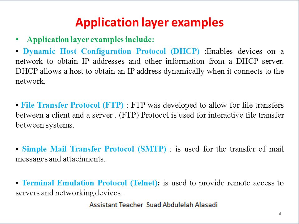 Application layer examples Application layer examples include: Hypertext Transfer Protocol (HTTP) :The (HTTP) is one of the protocols in the TCP/IP suite, was originally developed to publish and retrieve HTML pages and is now used for distributed, collaborative information systems.
