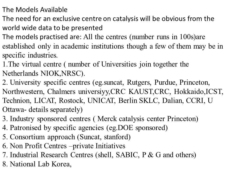 The Models Available The need for an exclusive centre on catalysis will be obvious from the world wide data to be presented The models practised are: All the centres (number runs in 100s)are established only in academic institutions though a few of them may be in specific industries.