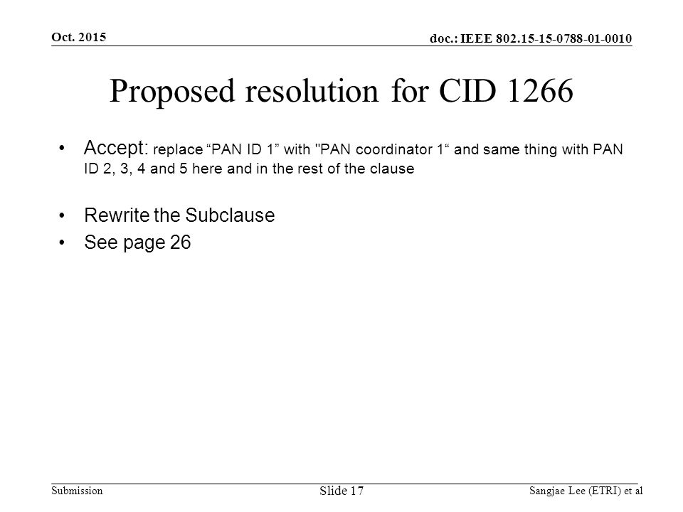 doc.: IEEE Submission Proposed resolution for CID 1266 Accept: replace PAN ID 1 with PAN coordinator 1 and same thing with PAN ID 2, 3, 4 and 5 here and in the rest of the clause Rewrite the Subclause See page 26 Oct.