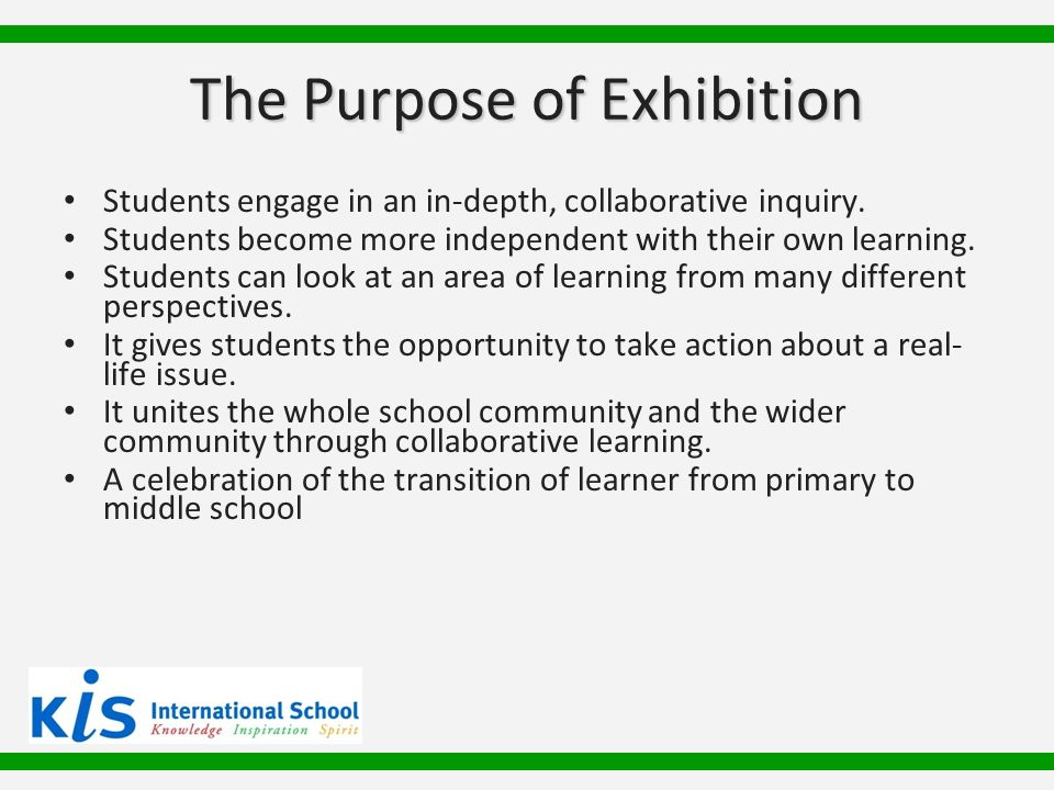 The Purpose of Exhibition Students engage in an in-depth, collaborative inquiry.
