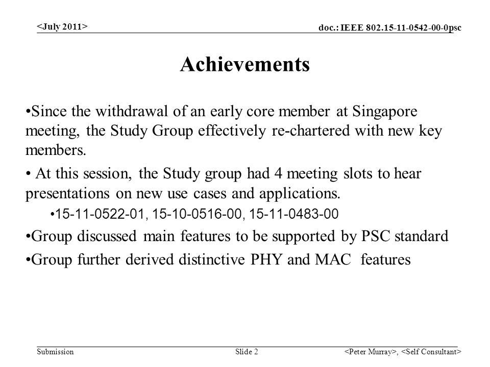 doc.: IEEE psc Submission, Slide 2 Achievements Since the withdrawal of an early core member at Singapore meeting, the Study Group effectively re-chartered with new key members.
