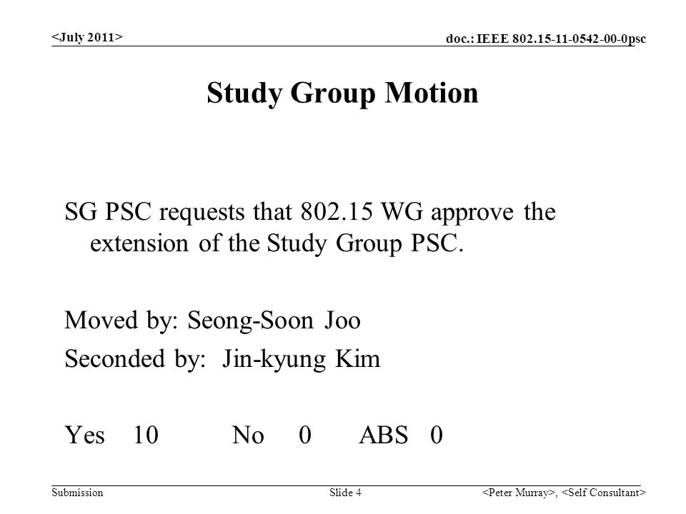doc.: IEEE psc Submission Study Group Motion, Slide 4 SG PSC requests that WG approve the extension of the Study Group PSC.