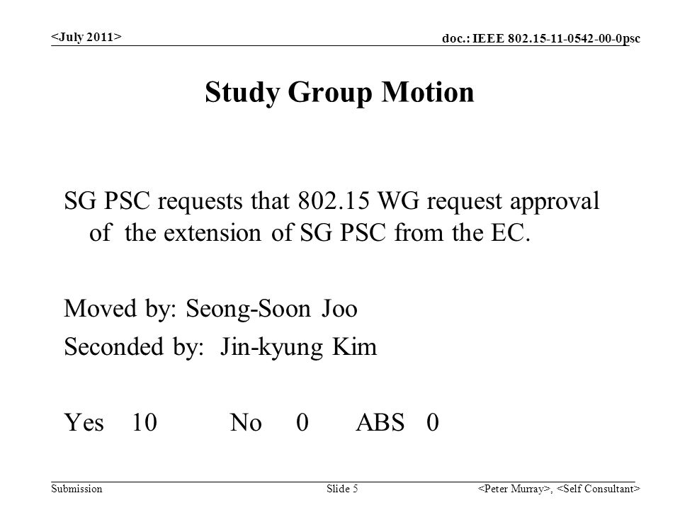 doc.: IEEE psc Submission Study Group Motion, Slide 5 SG PSC requests that WG request approval of the extension of SG PSC from the EC.