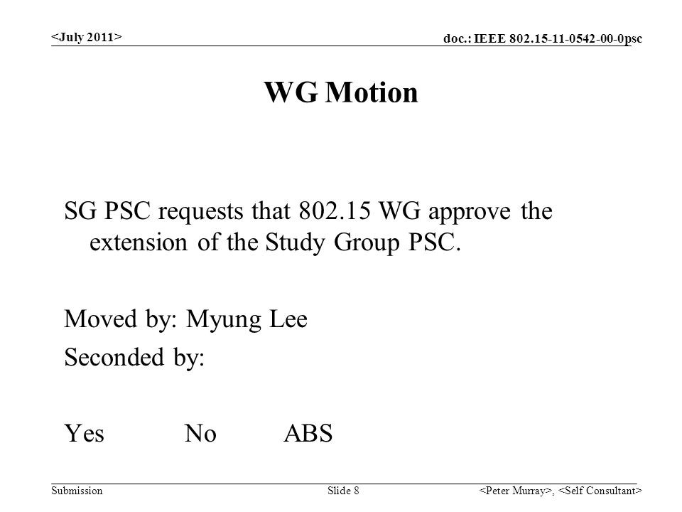 doc.: IEEE psc Submission WG Motion, Slide 8 SG PSC requests that WG approve the extension of the Study Group PSC.
