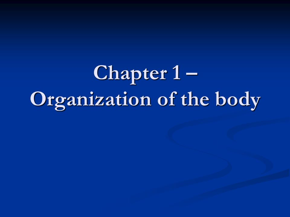 Chapter 1 – Organization of the body. An overview of Anatomy and ...
