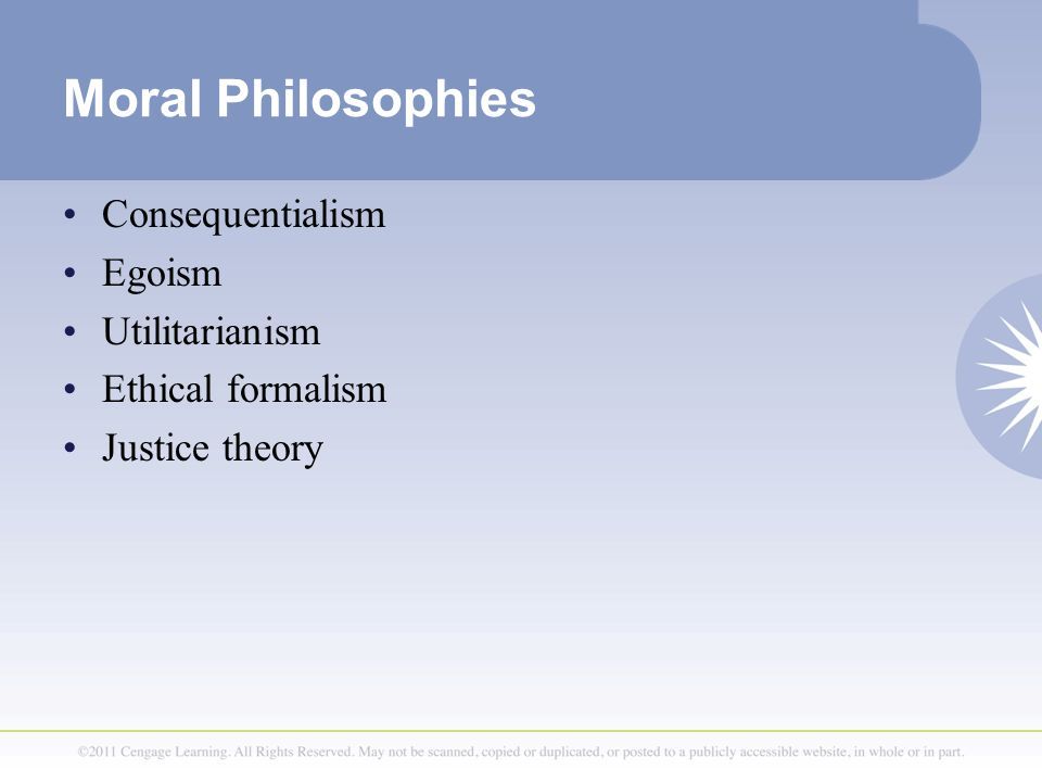 Moral Philosophies Consequentialism Egoism Utilitarianism Ethical formalism Justice theory